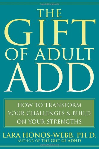 Gift of Adult ADD How to Transform Your Challenges and Build on Your Strengths  2008 9781572245655 Front Cover