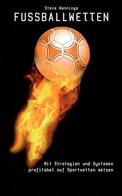 Fussballwetten Mit Strategien und Systemen profitabel auf Sportwetten setzen N/A 9783833450655 Front Cover