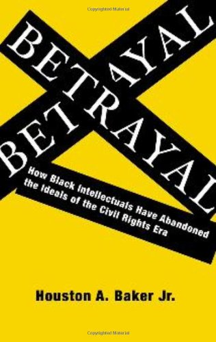 Betrayal How Black Intellectuals Have Abandoned the Ideals of the Civil Rights Era  2010 edition cover