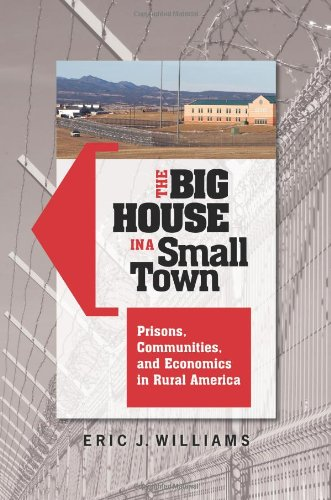 Big House in a Small Town Prisons, Communities, and Economics in Rural America  2011 9780313383656 Front Cover