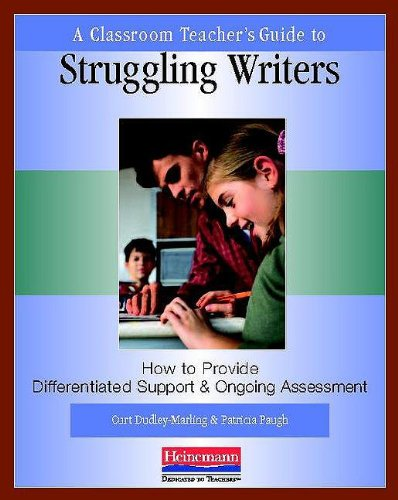 Classroom Teacher's Guide to Struggling Writers How to Provide Differentiated Support and Ongoing Assessment  2009 edition cover