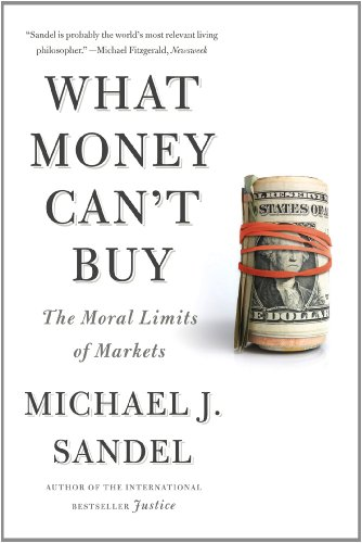What Money Can't Buy The Moral Limits of Markets  2013 9780374533656 Front Cover