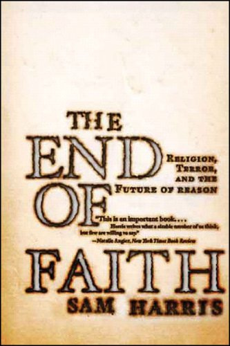 End of Faith Religion, Terror, and the Future of Reason  2005 edition cover