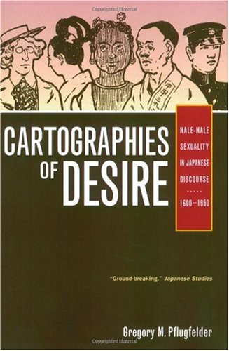 Cartographies of Desire Male-Male Sexuality in Japanese Discourse, 1600-1950 N/A edition cover