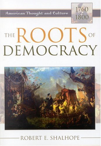 Roots of Democracy American Thought and Culture, 1760-1800 N/A edition cover