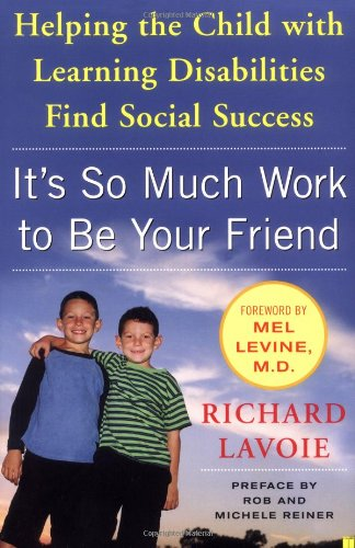 It's So Much Work to Be Your Friend Helping the Child with Learning Disabilities Find Social Success  2006 edition cover