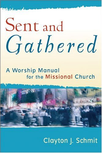 Sent and Gathered A Worship Manual for the Missional Church  2009 edition cover