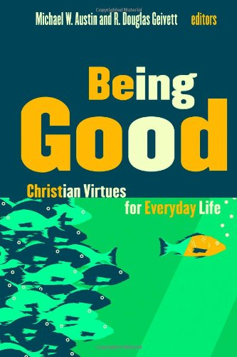 Being Good Christian Virtues for Everyday Life  2011 edition cover