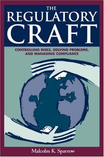 Regulatory Craft Controlling Risks, Solving Problems, and Managing Compliance  2000 edition cover