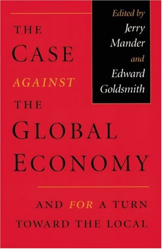 Case Against the Global Economy And for a Turn Toward the Local  1996 edition cover