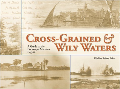 Cross-Grained and Wily Waters A Guide to the Piscataqua Maritime Region  2002 9780914339656 Front Cover