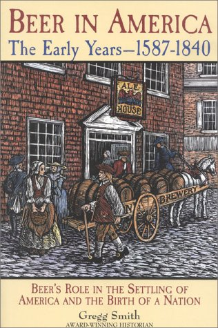 Beer in America The Early Years, 1587-1840: Beer's Role in the Settling of America and the Birth of a Nation N/A edition cover