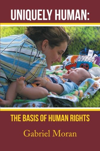 Uniquely Human The Basis of Human Rights  2013 9781483685656 Front Cover