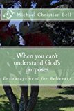 When You Can't Understand God's Purposes Encouragement for Believers N/A 9781490362656 Front Cover