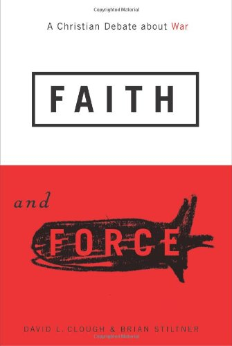 Faith and Force A Christian Debate about War 2nd 2008 (Revised) edition cover