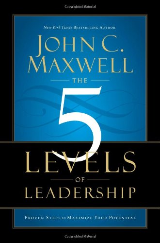 5 Levels of Leadership Proven Steps to Maximize Your Potential  2011 edition cover