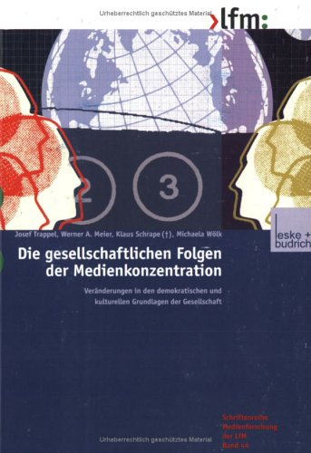Die Gesellschaftlichen Folgen Der Medienkonzentration: Veränderungen in Den Demokratischen Und Kulturellen Grundlagen Der Gesellschaft  2002 9783810034656 Front Cover