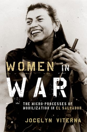 Women in War The Micro-Processes of Mobilization in el Salvador  2013 9780199843657 Front Cover