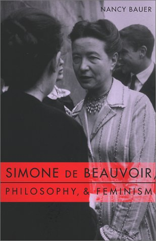 Simone de Beauvoir, Philosophy, and Feminism   2001 9780231116657 Front Cover