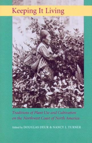 Keeping It Living Traditions of Plant Use and Cultivation on the Northwest Coast of North America  2005 edition cover