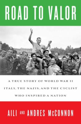 Road to Valor A True Story of WWII Italy, the Nazis, and the Cyclist Who Inspired a Nation N/A edition cover