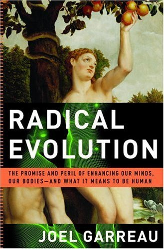 Radical Evolution The Promise and Peril of Enhancing Our Minds, Our Bodies - and What It Means to Be Human  2005 edition cover