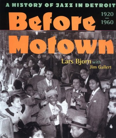 Before Motown A History of Jazz in Detroit, 1920-60  2001 edition cover