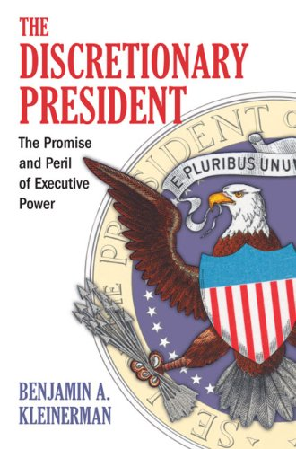 Discretionary President The Promise and Peril of Executive Power  2009 9780700616657 Front Cover