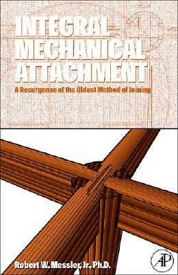 Integral Mechanical Attachment A Resurgence of the Oldest Method of Joining  2006 9780750679657 Front Cover