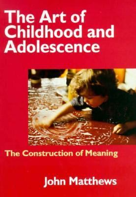 Art of Childhood and Adolescence The Construction of Meaning  1998 9780750707657 Front Cover