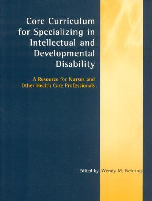 Core Curriculum for Specializing in Intellectual and Developmental Disability A Resource for Nurses and Other Health Care Professionals  2005 edition cover