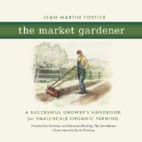 Market Gardener A Successful Grower's Handbook for Small-Scale Organic Farming N/A 9780865717657 Front Cover