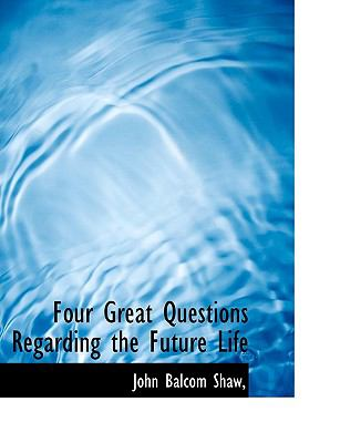 Four Great Questions Regarding the Future Life  N/A 9781115004657 Front Cover
