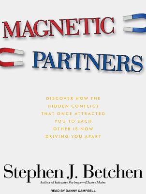 Magnetic Partners: How to Save Your Relationship by Discovering What Pulled You Together Is Now Pushing You Apart  2010 9781400166657 Front Cover