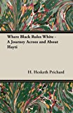 Where Black Rules White - A Journey Across and about Hayti  0 edition cover