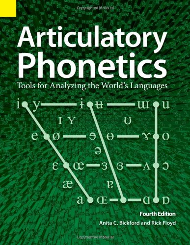 Articulatory Phonetics Tools for Analyzing the World's Languages 4th 2006 9781556711657 Front Cover