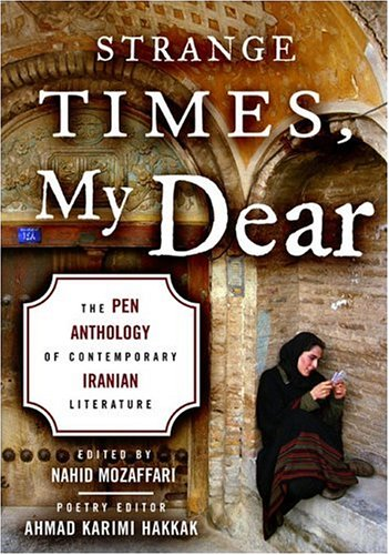 Strange Times, My Dear The Pen Anthology of Contemporary Iranian Literature  2005 9781559707657 Front Cover