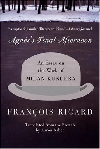 Agnes's Final Afternoon An Essay on the Work of Milan Kundera N/A 9780060005658 Front Cover