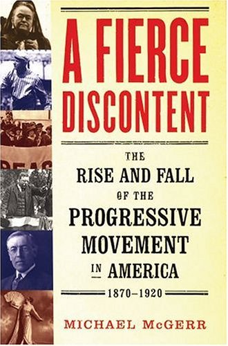 Fierce Discontent The Rise and Fall of the Progressive Movement in America, 1870-1920  2005 edition cover