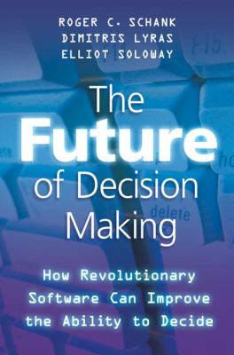 Future of Decision Making How Revolutionary Software Can Improve the Ability to Decide  2010 9780230103658 Front Cover