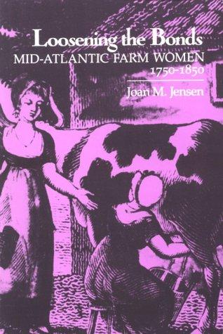Loosening the Bonds Mid-Atlantic Farm Women, 1750-1850  1986 edition cover