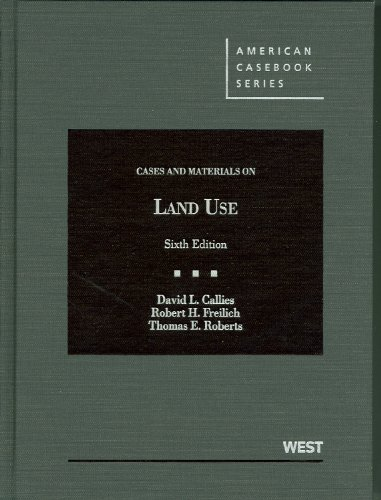 Callies, Freilich and Roberts' Cases and Materials on Land Use, 6th  6th 2012 (Revised) edition cover