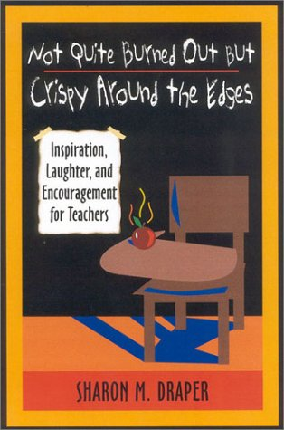 Not Quite Burned Out, but Crispy Around the Edges Inspiration, Laughter, and Encouragement for Teachers  2001 edition cover