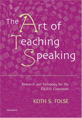 Art of Teaching Speaking Research and Pedagogy for the ESL/EFL Classroom  2006 edition cover