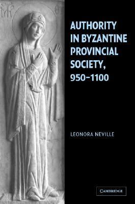 Authority in Byzantine Provincial Society, 950-1100   2004 9780521838658 Front Cover