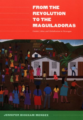 From the Revolution to the Maquiladoras Gender, Labor, and Globalization in Nicaragua  2005 edition cover