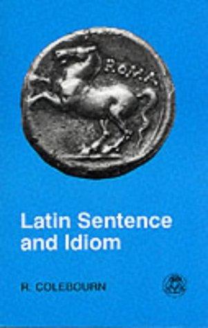 Latin Sentence and Idiom A Composition Course  1987 (Reprint) edition cover