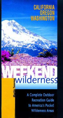 Weekend Wilderness, California, Oregon, Washington A Complete Outdoor Recreation Guide to America's Pocket Wilderness Areas  2003 9780881505658 Front Cover