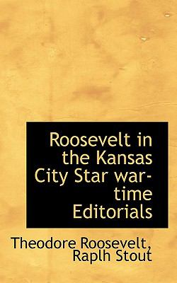 Roosevelt in the Kansas City Star War-Time Editorials N/A 9781115403658 Front Cover