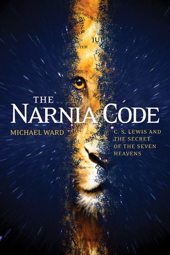 Narnia Code C. S. Lewis and the Secret of the Seven Heavens  2010 edition cover